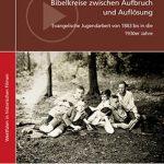 Bibelkreise zwischen Aufbruch und Auflösung. Evangelische Jugendarbeit von 1883 bis in die 1930er Jahre